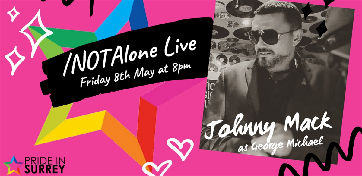 Pride in Surrey /NotAlone Live with Johnny Mack as George Michael tickets