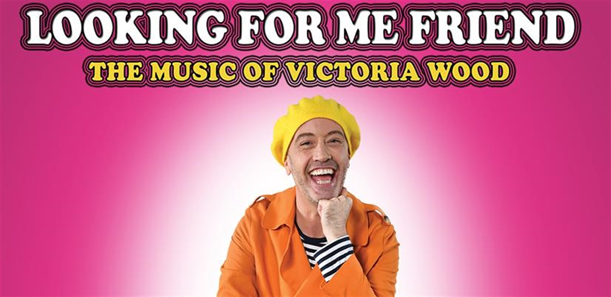 Looking For Me Friend: The Music of Victoria Wood  tickets