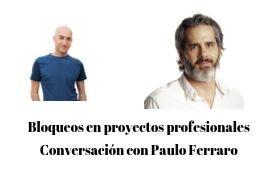 Bloqueos en proyectos profesionales: Paulo Ferraro