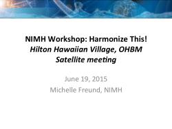 NIMH Workshop: Harmonize This! Hilton Hawaiian Village, OHBM Satellite meeting