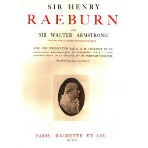 Sir Henry Raeburn par Sir Walter Armstrong directeur de la Galerie Nationale d'Irlande avec une introduction par R. A. M. Stevenson et un catalogue biographique et descriptif par J. L.