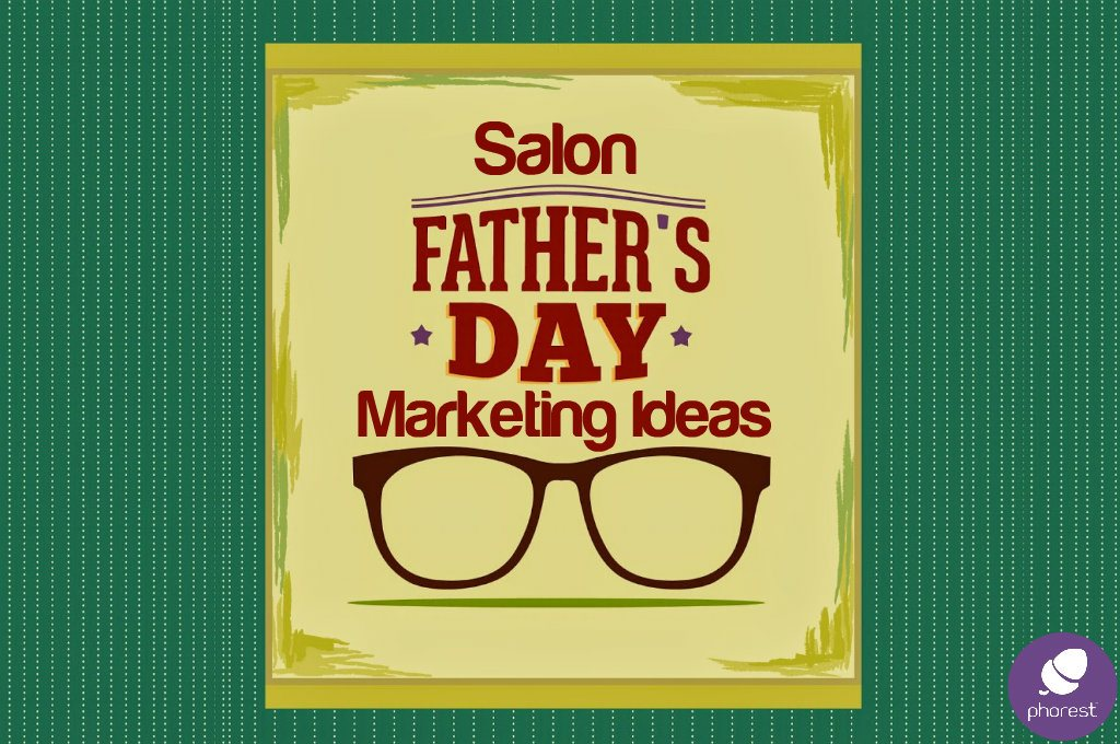 4 really simple father 39 s day salon marketing ideas for Salon marketing