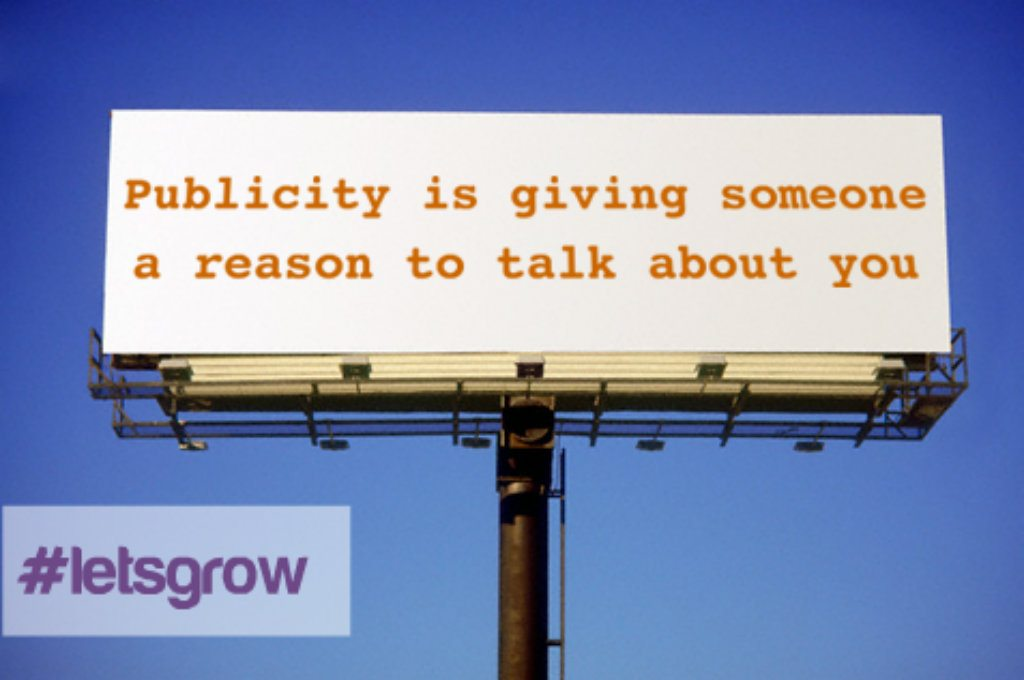 Publicity is giving someone a reason to talk about you billboard