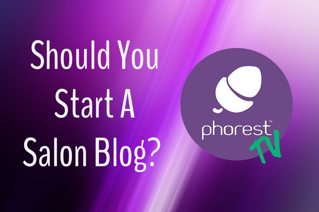 Phorest TV. Should you start a salon blog?