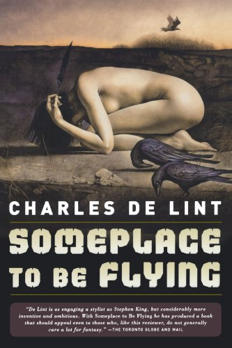 Charles De Lint, Someplace to Be Flying