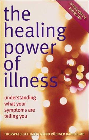 Thorwald Dethlefsen, Rudiger Dahlke, The Healing Power of Illness