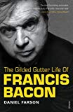 Daniel Farson The Guilded Gutter Life of Francis Bacon
