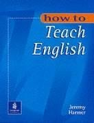 Jeremy Harmer, How to Teach English (How To... S.)