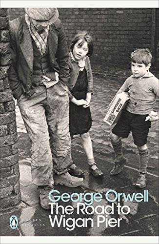 George Orwell,Richard Hoggart, The Road to Wigan Pier (Penguin Modern Classics)