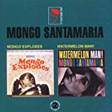 Mongo Santamaria, Mongo Explodes/Watermelon Man