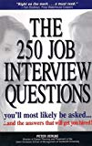 Peter Veruki,Ken Kliban, The 250 Job Interview Questions You'll Most Likely Be Asked: And the Answers That Will Get You Hired!