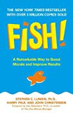 Harry Paul,John Christensen, Fish!: A Remarkable Way to Boost Morale and Improve Results