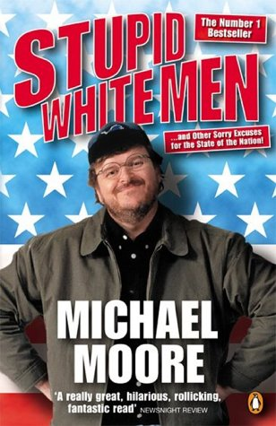 Michael Moore, Stupid White Men: ...and Other Sorry Excuses for the State of the Nation