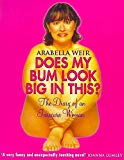 Arabella Weir, Does My Bum Look Big in This?: The Diary of an Insecure Woman