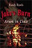 Randy Rawls, Jake's Burn: Arson in Cisco