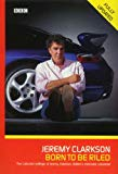 Jeremy Clarkson, Born to Be Riled: The Collected Writings of Jeremy Clarkson
