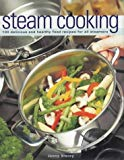 Jenny Stacey, Steam Cooking: 100 Delicious and Healthy Food Receipes for All Steamers