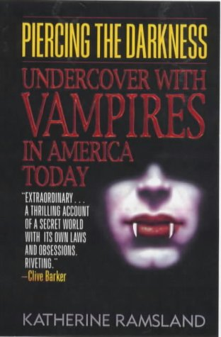 Katherine Ramsland, Piercing the Darkness: Undercover with Vampires in America Today