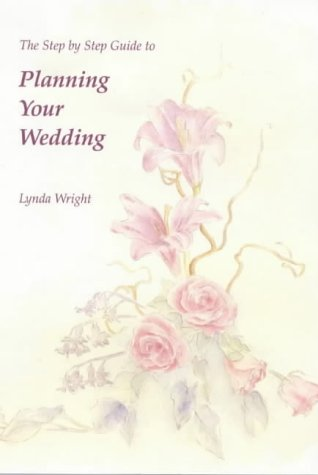 Lynda Wright,Margaret Wall, The Step by Step Guide to Planning Your Wedding