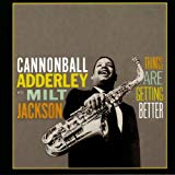 Cannonball Adderley & Milt Jackson, Things Are Getting Better