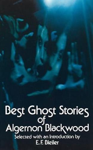 Algernon Blackwood,E.F. Bleiler, Best Ghost Stories