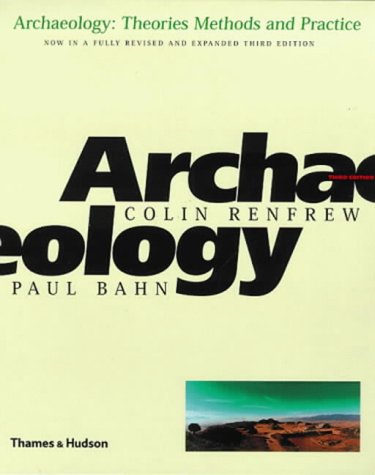 Colin Renfrew,Paul Bahn, Archaeology: Theories, Methods and Practice