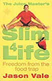 Jason Vale, The Juice Master's Slim 4 Life: Freedom from the Food Trap
