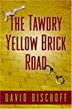 David Bischoff, The Tawdry Yellow Brick Road