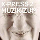 X-Press 2, Muzikizum