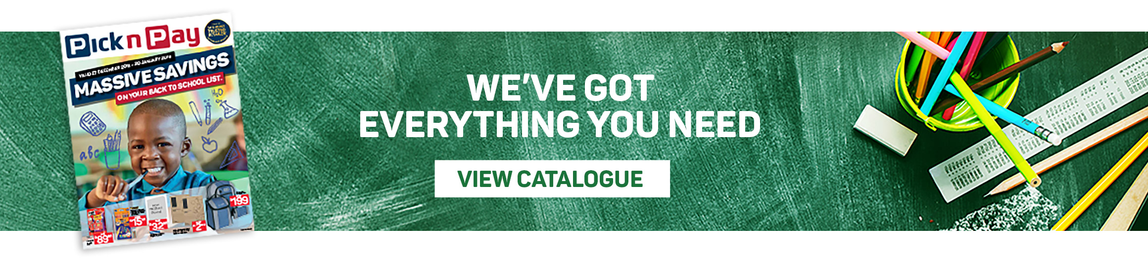 We've go everything you need. View catalogue