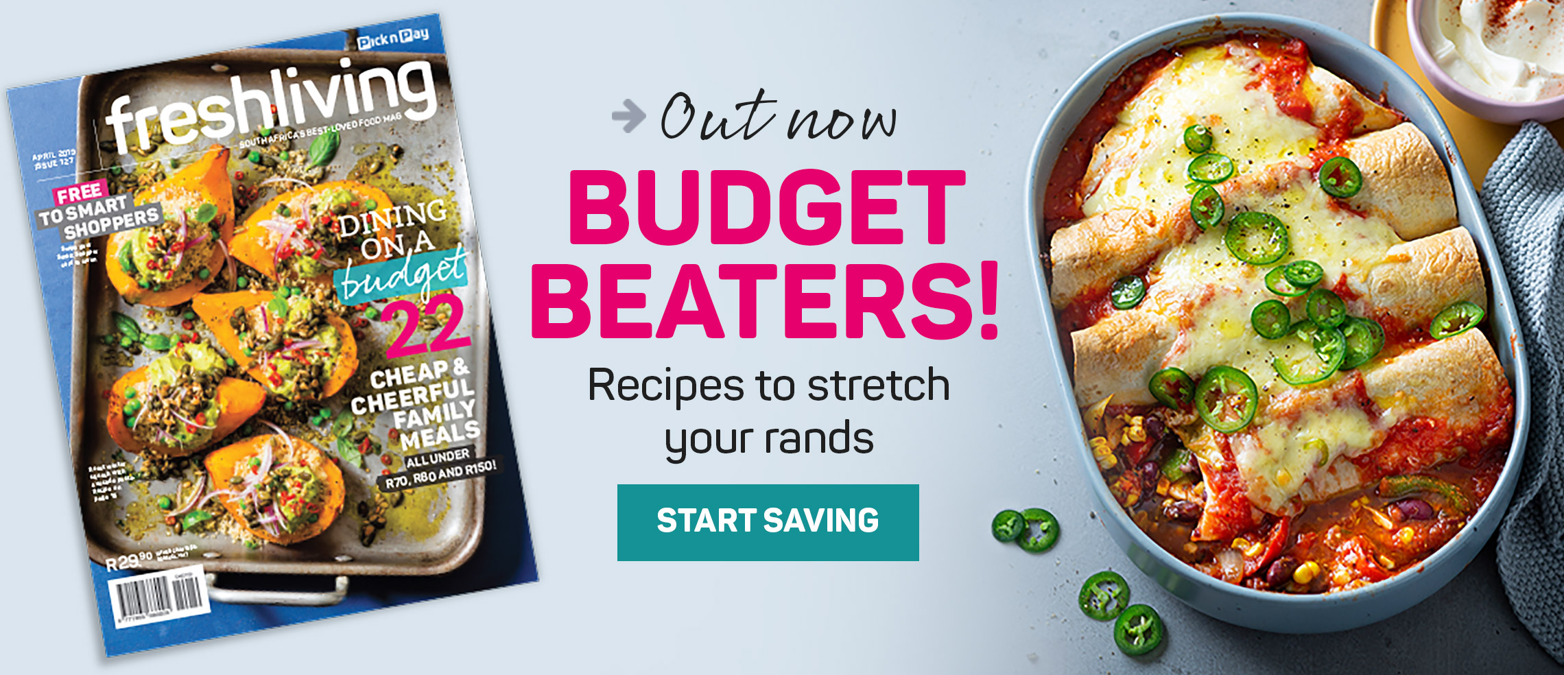 Out now. Budget beaters. Recipes to stretch your rands. Start saving