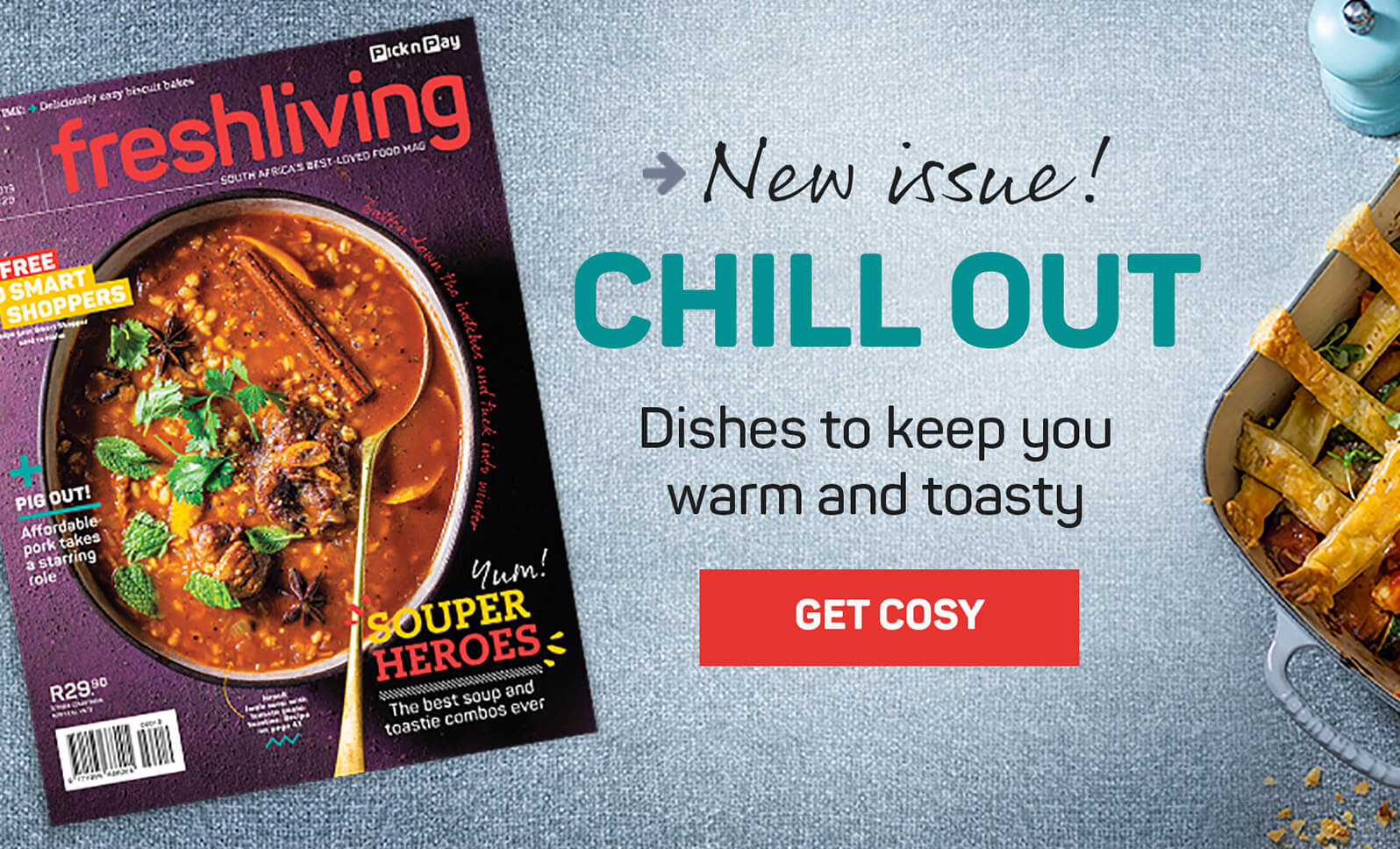 New issue. Chill out. Dishes to keep you warm and toasty. Get cosy