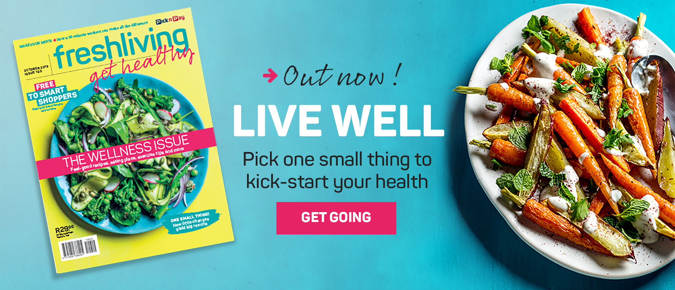 Out now! Live well. Pick one small thing to kick-start your health