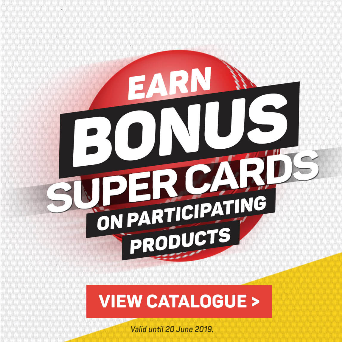 Earn bonus super cards on participating products. View catalogue