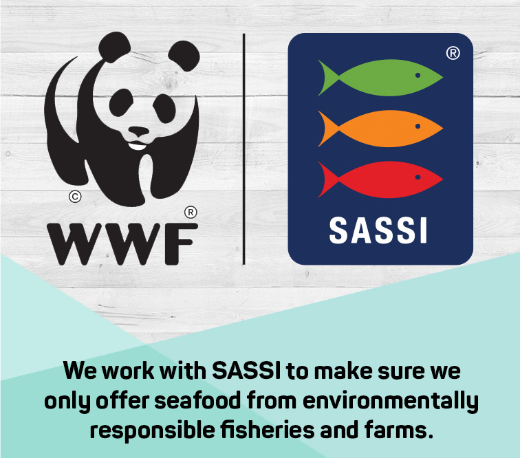 We work with SASSI to make sure we only offer seafood from environmentally responsible fisheries and farms.