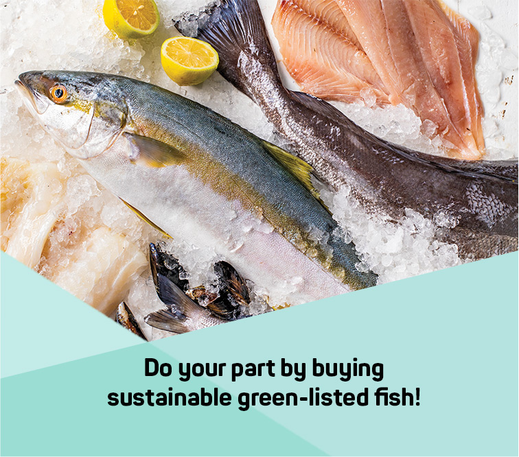 Do your part by buying sustainable green-listed fish!