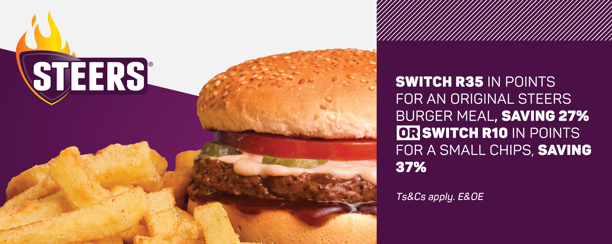 Switch R35 in points for an original steers burger meal, savings 27% or switch R10 in points for a small chips, saving R37%