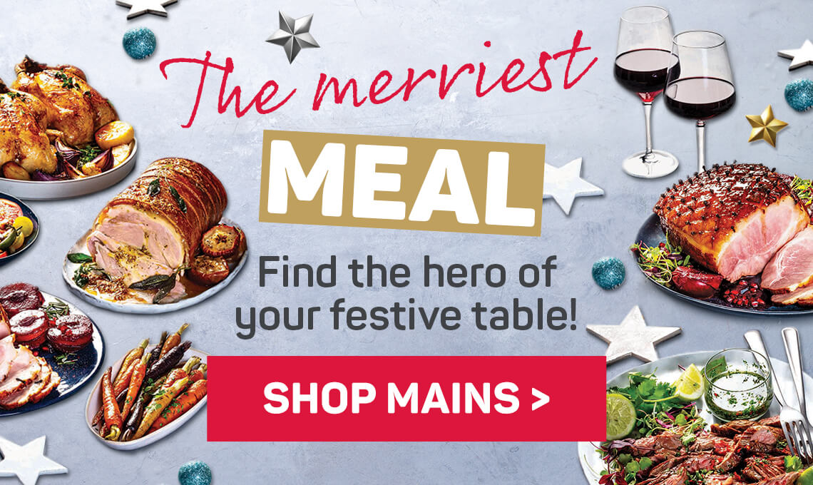 The merriest meal. Find the hero of your festive table! Shop mains