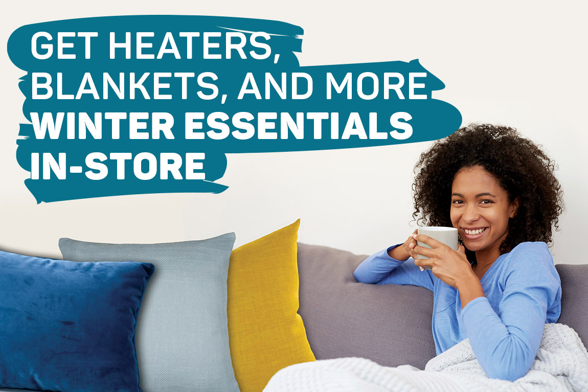 Get heater, blankets, and more winter essentials in-store