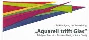 Aquarell trifft Glas. Edelgard Brecht – Andreas Dierig – Anna Dierig