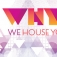 Why - We House You