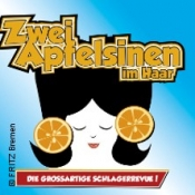 Zwei Apfelsinen Im Haar - Die Grossartige Schlagerrevue!