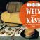 Wen & Käse - eine kulinarische Verkostung