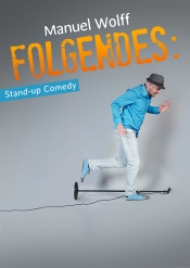 """Folgendes:"" - Manuel Wolff Stand-up Comedy"
