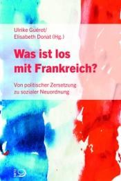 Ulrike Guérot / Elisabeth Donat (Hg.): Was ist los mit Frankreich?