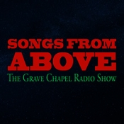 Songs From Above - The Grave Chapel Radio Show