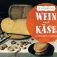 Wein & Käse – ein kulinarisches Traumpaar