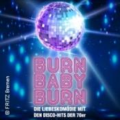 Burn Baby Burn - Die Liebeskomödie mit den Disco-Hits der 70er