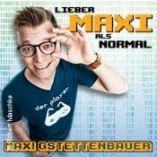 Maxi Gstettenbauer - Lieber Maxi als normal