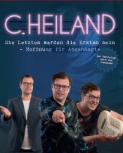 """C. Heiland """"Die Letzten werden die Ersten sein – Hoffnung fu?r Abgehängte"""""""